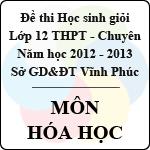 Đề thi học sinh giỏi lớp 12 THPT chuyên tỉnh Vĩnh Phúc năm 2013 môn Hóa học - Có đáp án đề thi học sinh giỏi