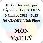 Đề thi học sinh giỏi lớp 9 THCS tỉnh Vĩnh Phúc năm 2013 môn Vật lý - Có đáp án sở gd&đt vĩnh phúc