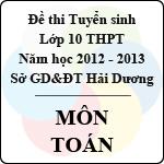 Đề thi tuyển sinh lớp 10 THPT tỉnh Hải Dương năm 2012 - 2013 môn Toán - Có đáp án đề thi tuyển sinh lớp 10 tỉnh hải dương