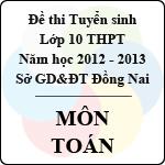 Đề thi tuyển sinh lớp 10 THPT tỉnh Đồng Nai năm học 2012 - 2013 môn Toán - Có đáp án đề thi tuyển sinh lớp 10 tỉnh đồng nai