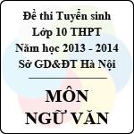Đề thi tuyển sinh lớp 10 THPT TP Hà Nội năm học 2013 - 2014 môn Ngữ văn đề thi vào lớp 10