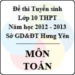 Đề thi tuyển sinh lớp 10 THPT tỉnh Hưng Yên năm học 2012 - 2013 môn Toán - Có đáp án đề thi tuyển sinh lớp 10 tỉnh hưng yên