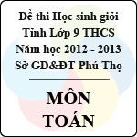 Đề thi học sinh giỏi lớp 9 THCS tỉnh Phú Thọ năm 2012 - 2013 môn Toán - Có đáp án sở gd&đt phú thọ