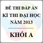 Đề thi - Đáp án thi Đại học năm 2013 - Khối A môn toán, vật lý, hóa - bộ gd-đt công bố