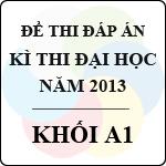 Đề thi - Đáp án thi Đại học năm 2013 - Khối A1 môn toán, vật lý, tiếng anh - bộ gd-đt công bố