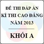 Đề thi - Đáp án thi Cao đẳng năm 2013 - Khối A môn toán, hóa, vật lý - bộ gd&đt công bố