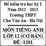 Đề thi học kì I môn tiếng Anh lớp 12 cơ bản dành cho các lớp A - THPT Chu Văn An (2012 - 2013) đề kiểm tra môn tiếng anh
